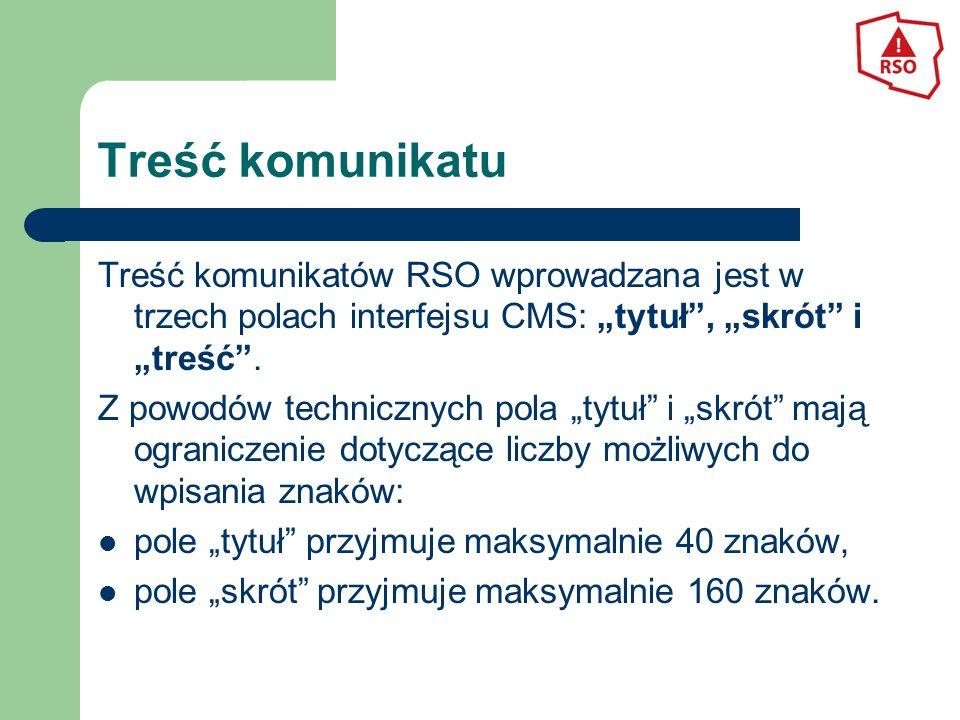 """Treść komunikatu Treść komunikatów RSO wprowadzana jest w trzech polach interfejsu CMS: """"tytuł"""", """"skrót"""" i """"treść"""". Z powodów technicznych pola """"tytuł"""