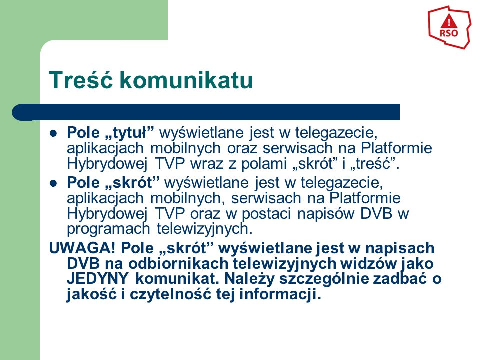 """Treść komunikatu Pole """"tytuł wyświetlane jest w telegazecie, aplikacjach mobilnych oraz serwisach na Platformie Hybrydowej TVP wraz z polami """"skrót i """"treść ."""
