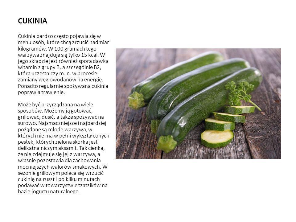 CUKINIA Cukinia bardzo często pojawia się w menu osób, które chcą zrzucić nadmiar kilogramów. W 100 gramach tego warzywa znajduje się tylko 15 kcal. W