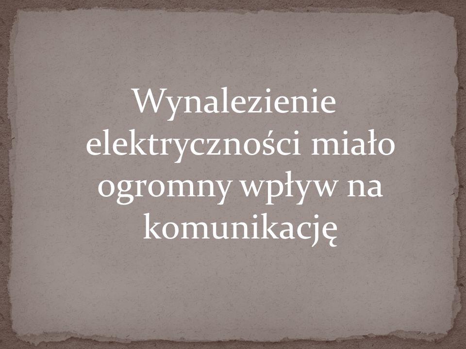 Wynalezienie elektryczności miało ogromny wpływ na komunikację