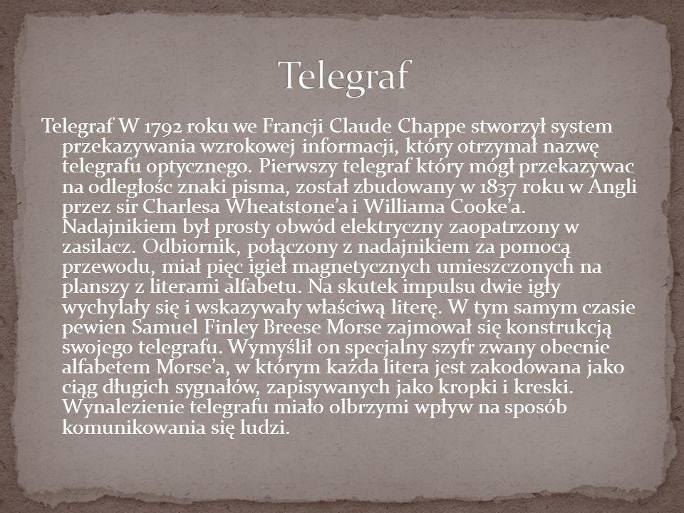 Telegraf W 1792 roku we Francji Claude Chappe stworzył system przekazywania wzrokowej informacji, który otrzymał nazwę telegrafu optycznego.