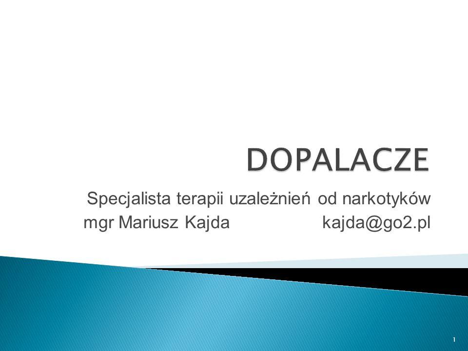 Specjalista terapii uzależnień od narkotyków mgr Mariusz Kajda kajda@go2.pl 1