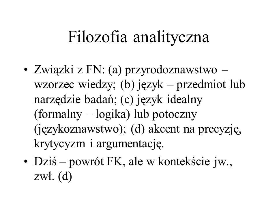 Filozofia analityczna Związki z FN: (a) przyrodoznawstwo – wzorzec wiedzy; (b) język – przedmiot lub narzędzie badań; (c) język idealny (formalny – lo