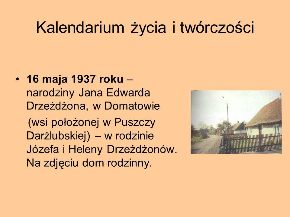 Kalendarium życia i twórczości 16 maja 1937 roku – narodziny Jana Edwarda Drzeżdżona, w Domatowie (wsi położonej w Puszczy Darżlubskiej) – w rodzinie Józefa i Heleny Drzeżdżonów.