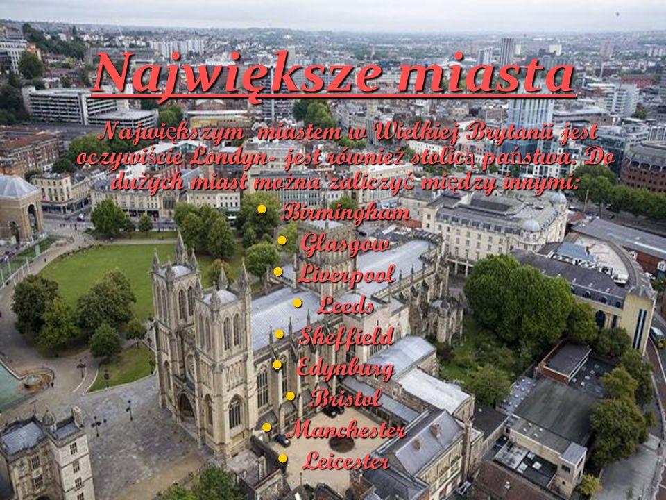 Największe miasta Największym miastem w Wielkiej Brytanii jest oczywiście Londyn- jest również stolicą państwa. Do dużych miast można zaliczyć między