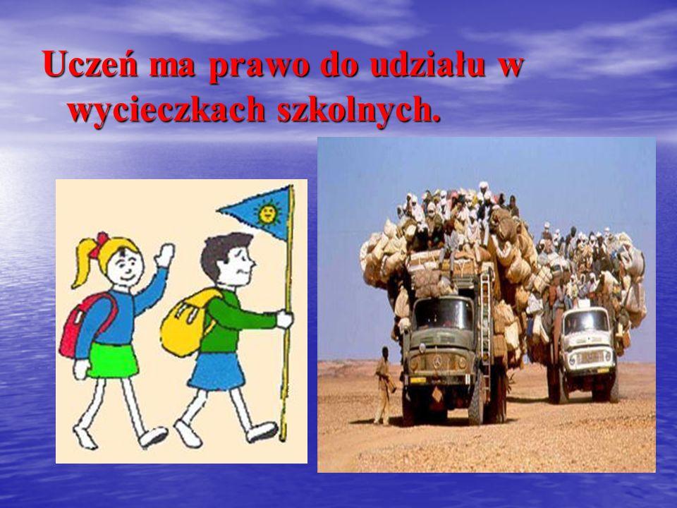 Uczeń ma prawo do udziału w wycieczkach szkolnych.