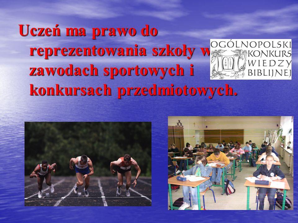 Uczeń ma prawo do reprezentowania szkoły w zawodach sportowych i konkursach przedmiotowych.