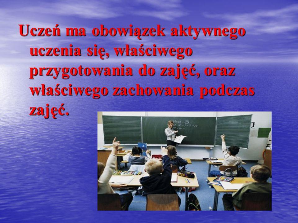 Uczeń ma obowiązek aktywnego uczenia się, właściwego przygotowania do zajęć, oraz właściwego zachowania podczas zajęć.