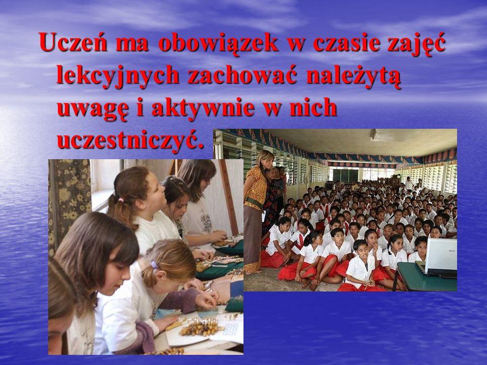 Uczeń ma obowiązek w czasie zajęć lekcyjnych zachować należytą uwagę i aktywnie w nich uczestniczyć.