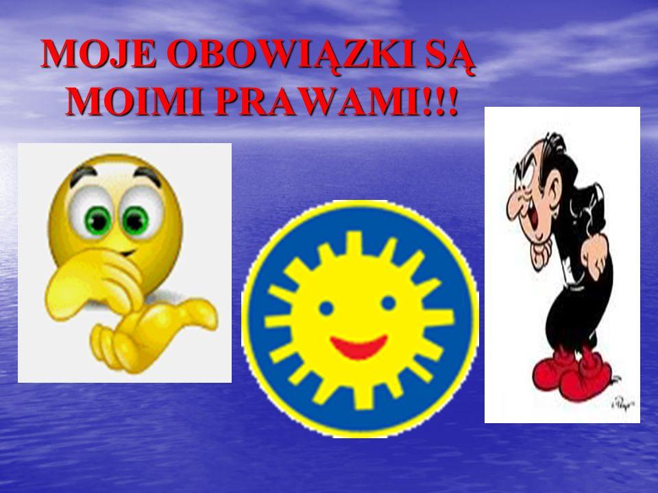 MOJE OBOWIĄZKI SĄ MOIMI PRAWAMI!!!