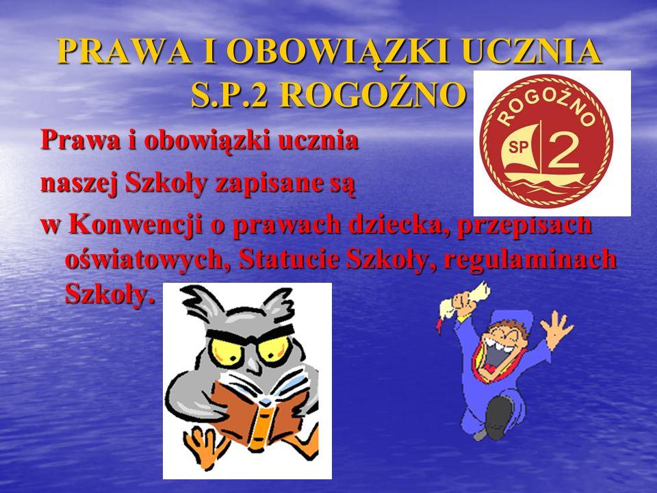 PRAWA I OBOWIĄZKI UCZNIA S.P.2 ROGOŹNO Prawa i obowiązki ucznia naszej Szkoły zapisane są w Konwencji o prawach dziecka, przepisach oświatowych, Statucie Szkoły, regulaminach Szkoły.