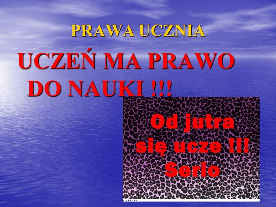 PRAWA UCZNIA UCZEŃ MA PRAWO DO NAUKI !!!