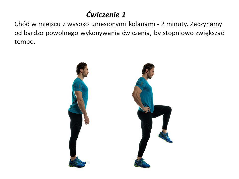 Ćwiczenie 1 Chód w miejscu z wysoko uniesionymi kolanami - 2 minuty. Zaczynamy od bardzo powolnego wykonywania ćwiczenia, by stopniowo zwiększać tempo