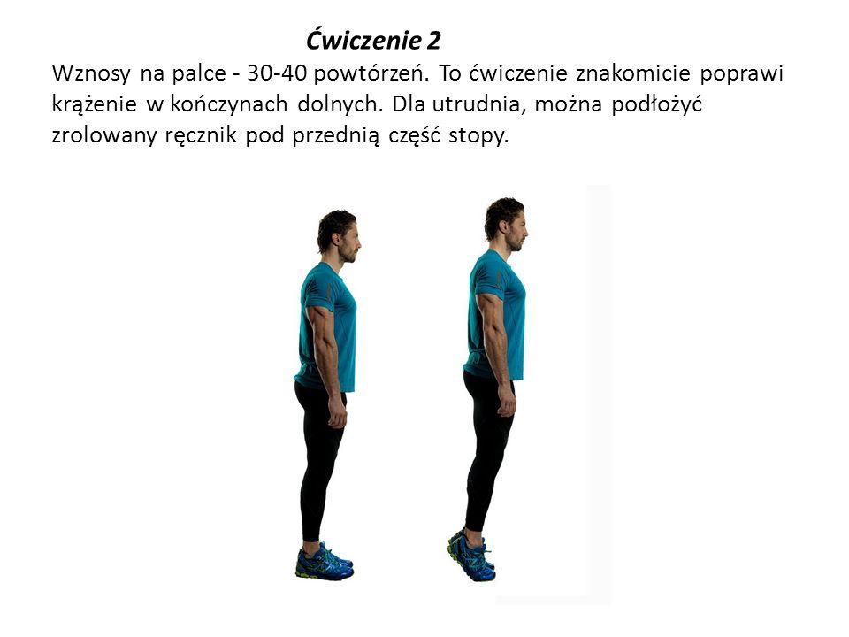 Ćwiczenie 2 Wznosy na palce - 30-40 powtórzeń. To ćwiczenie znakomicie poprawi krążenie w kończynach dolnych. Dla utrudnia, można podłożyć zrolowany r