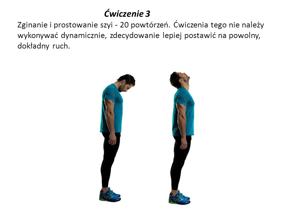 Ćwiczenie 3 Zginanie i prostowanie szyi - 20 powtórzeń. Ćwiczenia tego nie należy wykonywać dynamicznie, zdecydowanie lepiej postawić na powolny, dokł