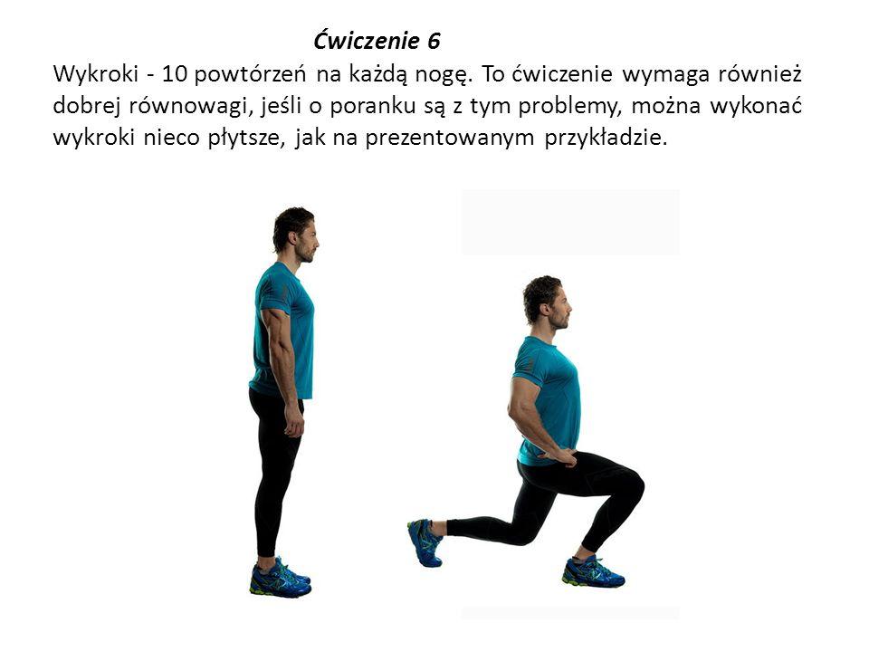 Ćwiczenie 6 Wykroki - 10 powtórzeń na każdą nogę. To ćwiczenie wymaga również dobrej równowagi, jeśli o poranku są z tym problemy, można wykonać wykro