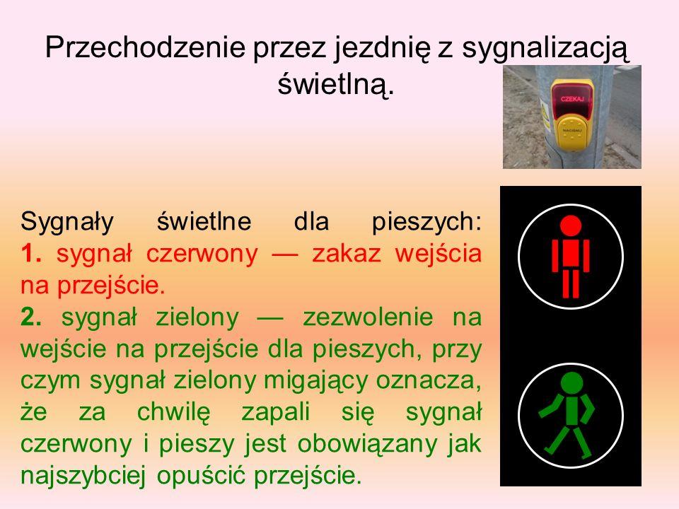 Sygnały świetlne dla pieszych: 1. sygnał czerwony — zakaz wejścia na przejście. 2. sygnał zielony — zezwolenie na wejście na przejście dla pieszych, p