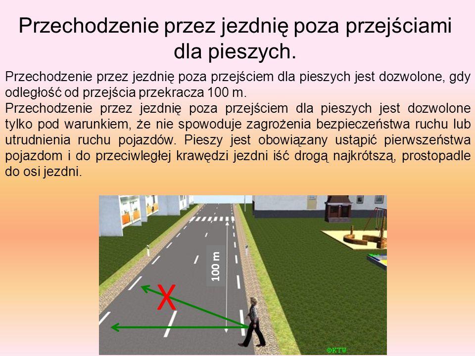 Przechodzenie przez jezdnię poza przejściami dla pieszych. 100 m Przechodzenie przez jezdnię poza przejściem dla pieszych jest dozwolone, gdy odległoś