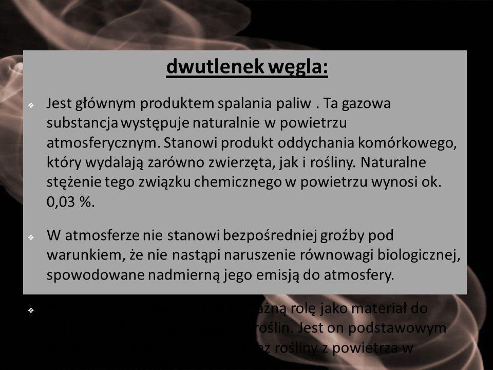 dwutlenek węgla:  Jest głównym produktem spalania paliw. Ta gazowa substancja występuje naturalnie w powietrzu atmosferycznym. Stanowi produkt oddych