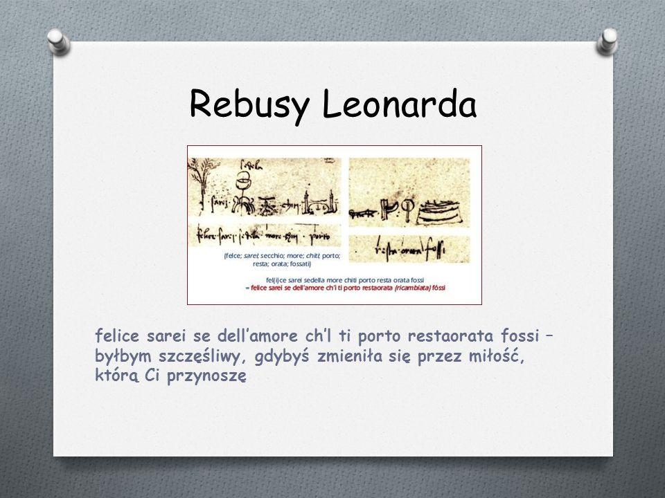 Rebusy Leonarda felice sarei se dell'amore ch'l ti porto restaorata fossi – byłbym szczęśliwy, gdybyś zmieniła się przez miłość, którą Ci przynoszę
