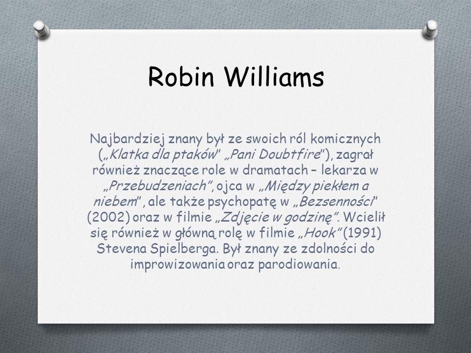 """Robin Williams Najbardziej znany był ze swoich ról komicznych (""""Klatka dla ptaków """"Pani Doubtfire ), zagrał również znaczące role w dramatach – lekarza w """"Przebudzeniach , ojca w """"Między piekłem a niebem , ale także psychopatę w """"Bezsenności (2002) oraz w filmie """"Zdjęcie w godzinę ."""