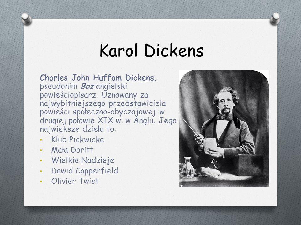 Karol Dickens Charles John Huffam Dickens, pseudonim Boz angielski powieściopisarz.