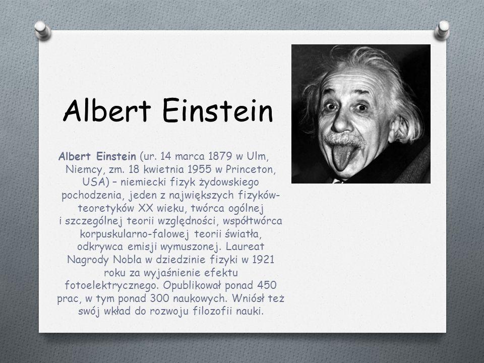 Albert Einstein Albert Einstein (ur.14 marca 1879 w Ulm, Niemcy, zm.