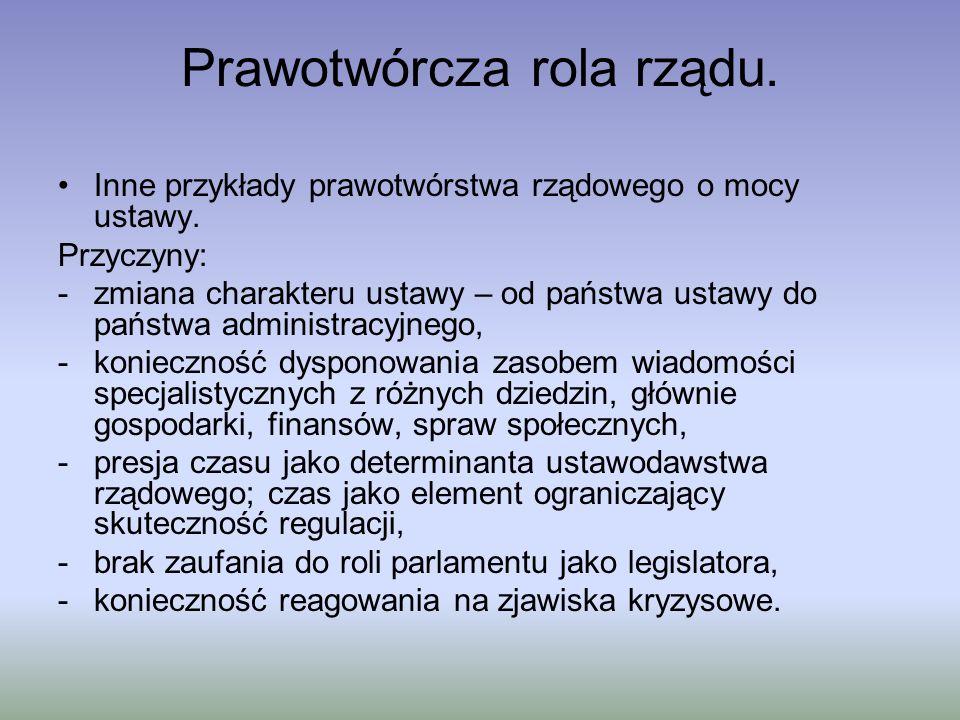 Prawotwórcza rola rządu. Inne przykłady prawotwórstwa rządowego o mocy ustawy. Przyczyny: -zmiana charakteru ustawy – od państwa ustawy do państwa adm