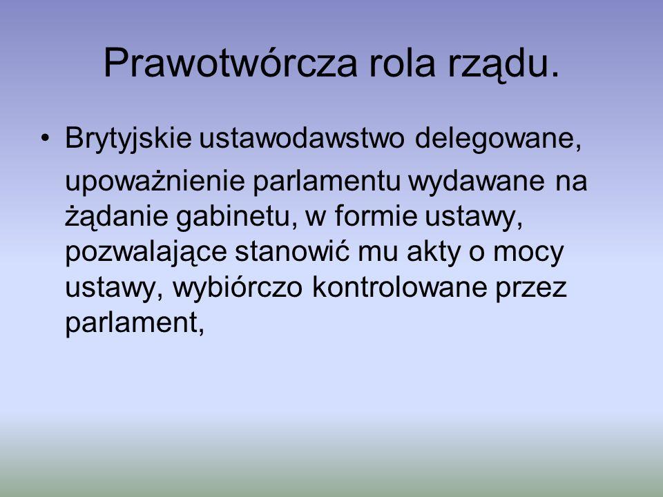 Prawotwórcza rola rządu. Brytyjskie ustawodawstwo delegowane, upoważnienie parlamentu wydawane na żądanie gabinetu, w formie ustawy, pozwalające stano