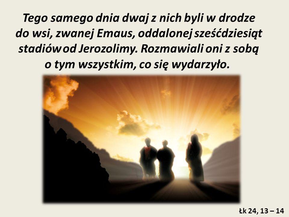 Tego samego dnia dwaj z nich byli w drodze do wsi, zwanej Emaus, oddalonej sześćdziesiąt stadiów od Jerozolimy.