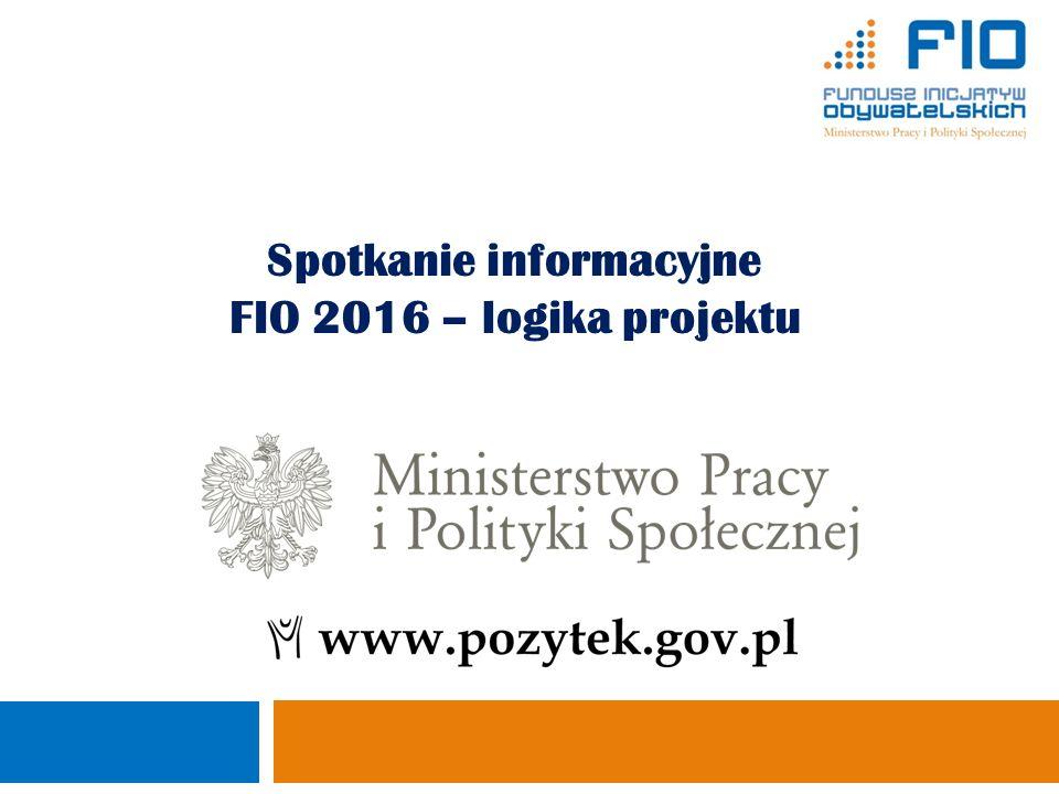 Spotkanie informacyjne FIO 2016 – logika projektu Ministerstwo Pracy i Polityki Społecznej Departament Pożytku Publicznego 1