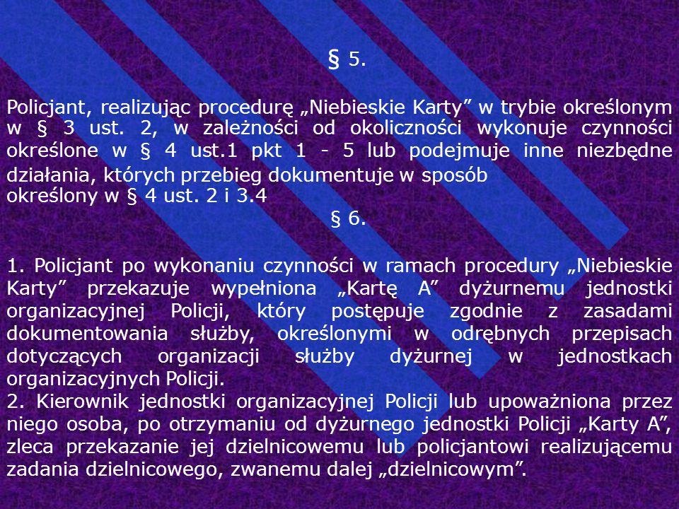 """§ 5. Policjant, realizując procedurę """"Niebieskie Karty"""" w trybie określonym w § 3 ust. 2, w zależności od okoliczności wykonuje czynności określone w"""