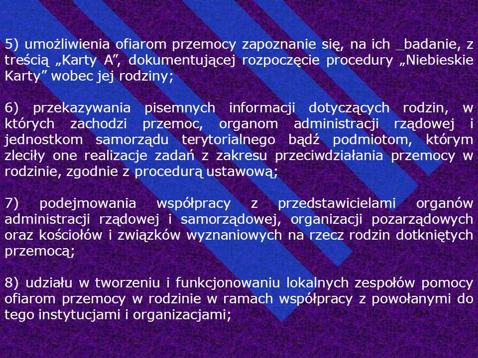 """5) umożliwienia ofiarom przemocy zapoznanie się, na ich _badanie, z treścią """"Karty A"""", dokumentującej rozpoczęcie procedury """"Niebieskie Karty"""" wobec j"""