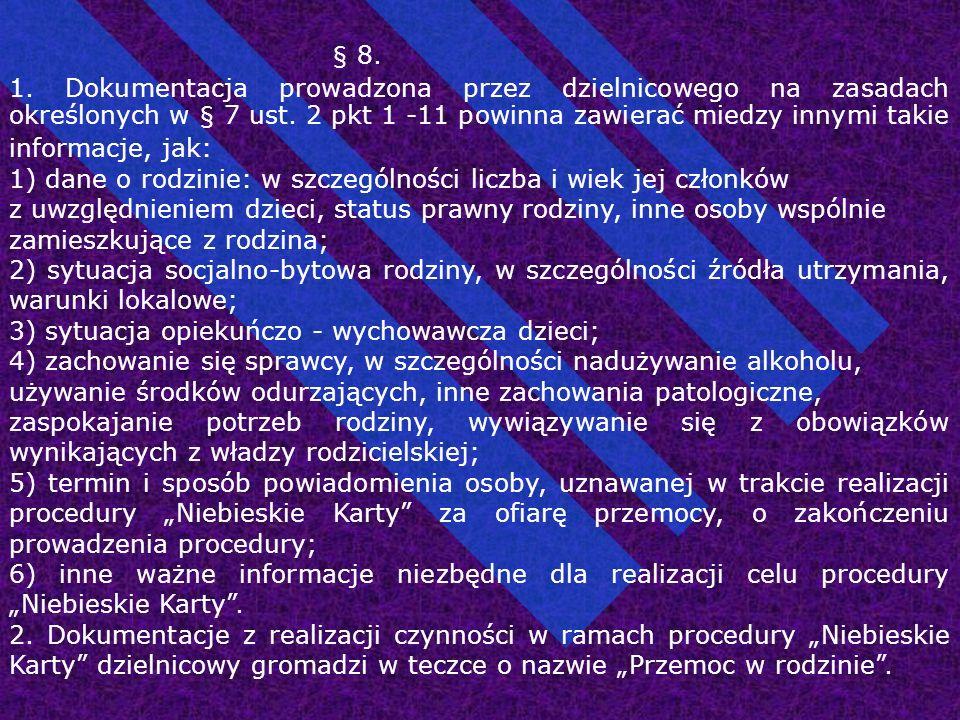 § 8. 1. Dokumentacja prowadzona przez dzielnicowego na zasadach określonych w § 7 ust. 2 pkt 1 -11 powinna zawierać miedzy innymi takie informacje, ja