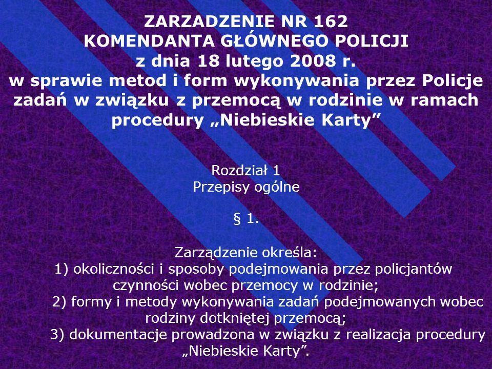 ZARZADZENIE NR 162 KOMENDANTA GŁÓWNEGO POLICJI z dnia 18 lutego 2008 r. w sprawie metod i form wykonywania przez Policje zadań w związku z przemocą w