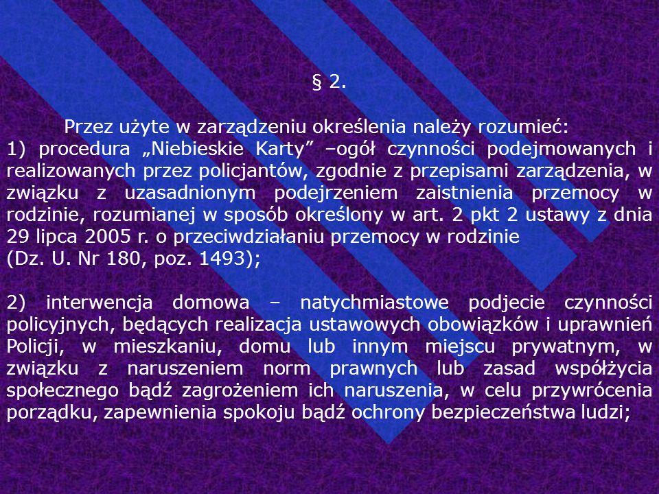 """§ 2. Przez użyte w zarządzeniu określenia należy rozumieć: 1) procedura """"Niebieskie Karty"""" –ogół czynności podejmowanych i realizowanych przez policja"""