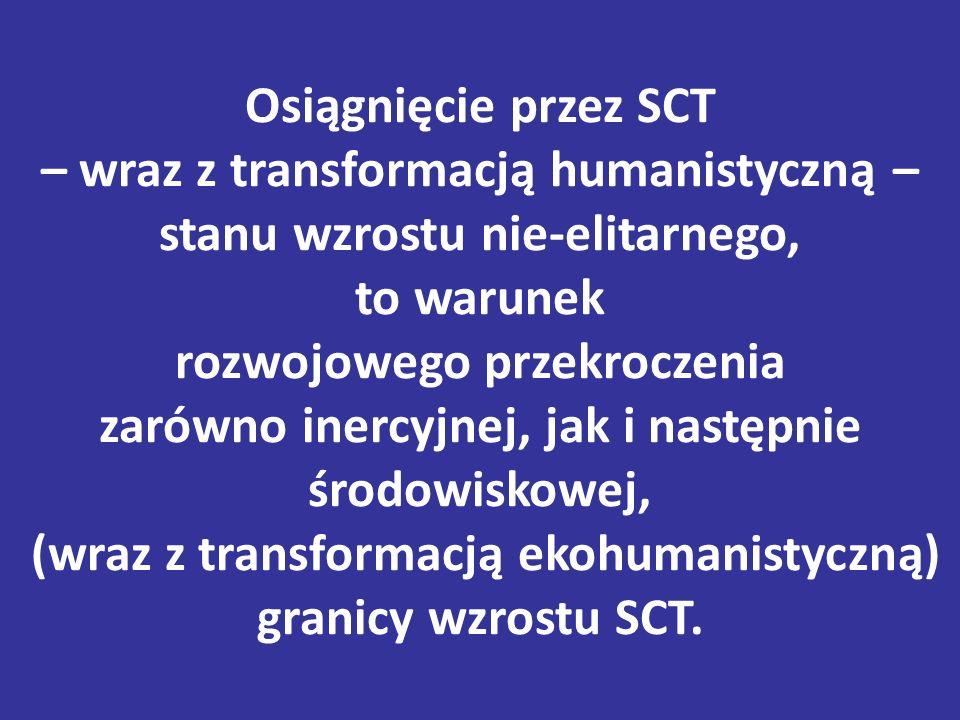 Osiągnięcie przez SCT – wraz z transformacją humanistyczną – stanu wzrostu nie-elitarnego, to warunek rozwojowego przekroczenia zarówno inercyjnej, jak i następnie środowiskowej, (wraz z transformacją ekohumanistyczną) granicy wzrostu SCT.