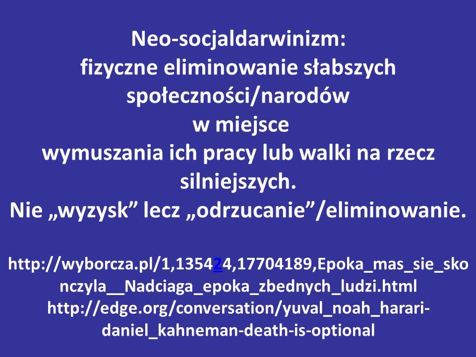 Neo-socjaldarwinizm: fizyczne eliminowanie słabszych społeczności/narodów w miejsce wymuszania ich pracy lub walki na rzecz silniejszych.