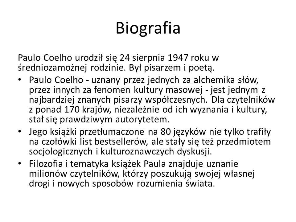 Biografia Paulo Coelho urodził się 24 sierpnia 1947 roku w średniozamożnej rodzinie. Był pisarzem i poetą. Paulo Coelho - uznany przez jednych za alch