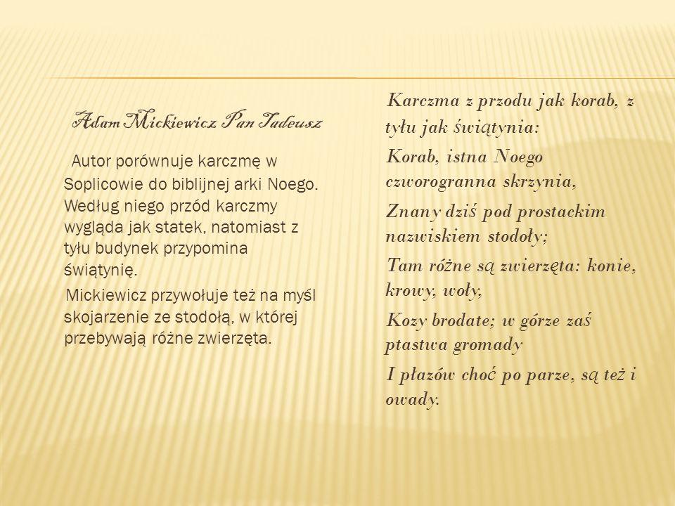 Adam Mickiewicz Pan Tadeusz Autor porównuje karczmę w Soplicowie do biblijnej arki Noego. Według niego przód karczmy wygląda jak statek, natomiast z t