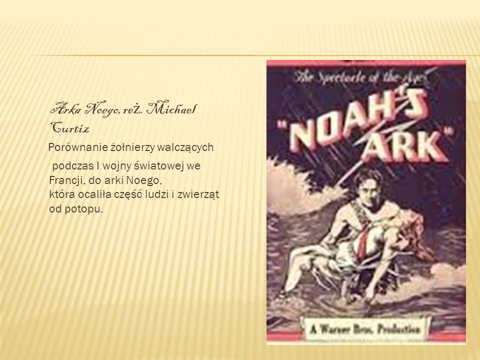 Arka Noego, re ż. Michael Curtiz Porównanie żołnierzy walczących podczas I wojny światowej we Francji, do arki Noego, która ocaliła część ludzi i zwie