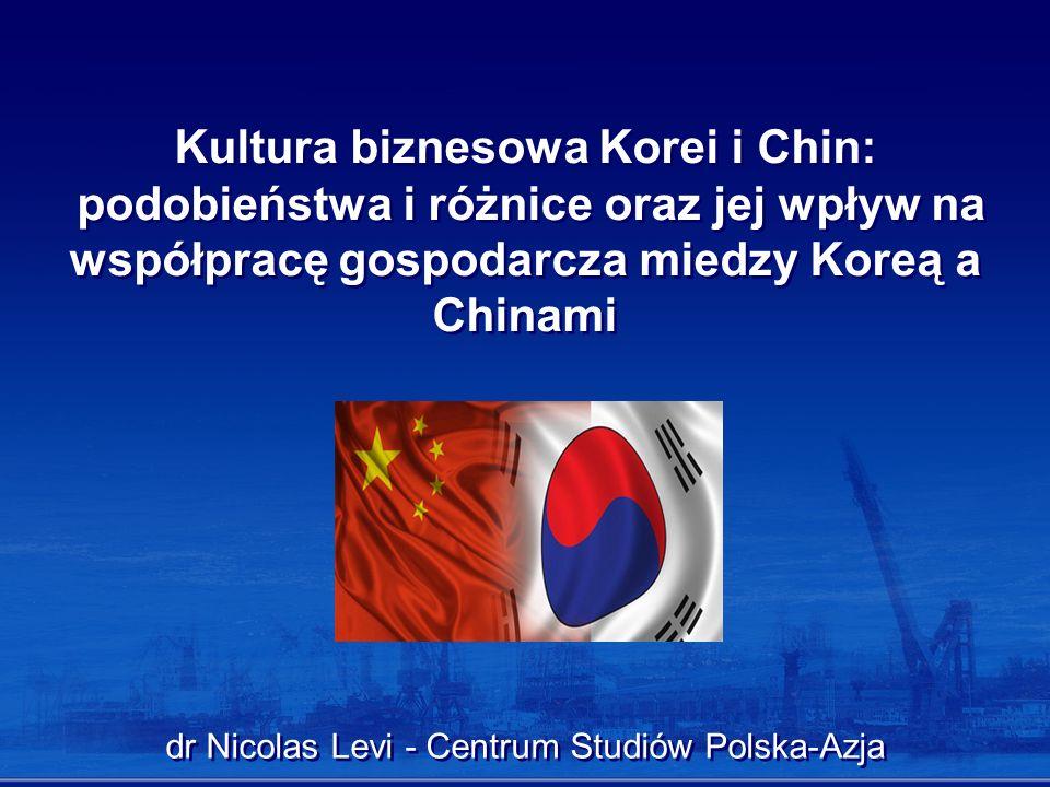 Kultura biznesowa Korei i Chin: podobieństwa i różnice oraz jej wpływ na współpracę gospodarcza miedzy Koreą a Chinami dr Nicolas Levi - Centrum Studi