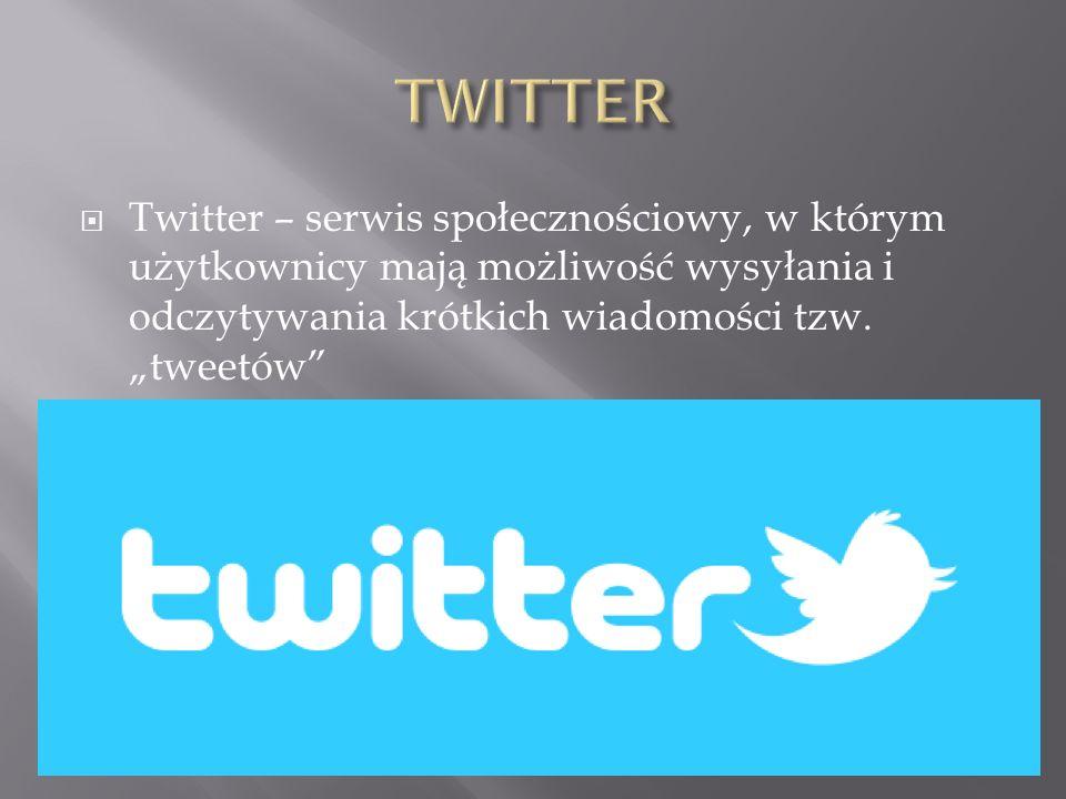 """ Twitter – serwis społecznościowy, w którym użytkownicy mają możliwość wysyłania i odczytywania krótkich wiadomości tzw. """"tweetów"""""""