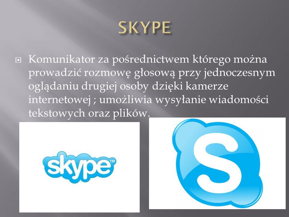  Komunikator za pośrednictwem którego można prowadzić rozmowę głosową przy jednoczesnym oglądaniu drugiej osoby dzięki kamerze internetowej ; umożliwia wysyłanie wiadomości tekstowych oraz plików.