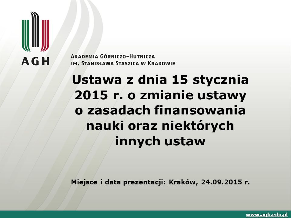 Ustawa z dnia 15 stycznia 2015 r. o zmianie ustawy o zasadach finansowania nauki oraz niektórych innych ustaw Miejsce i data prezentacji: Kraków, 24.0