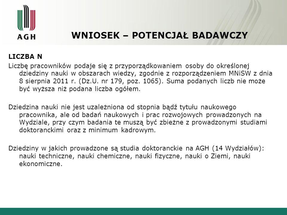 WNIOSEK – POTENCJAŁ BADAWCZY LICZBA N Liczbę pracowników podaje się z przyporządkowaniem osoby do określonej dziedziny nauki w obszarach wiedzy, zgodnie z rozporządzeniem MNiSW z dnia 8 sierpnia 2011 r.