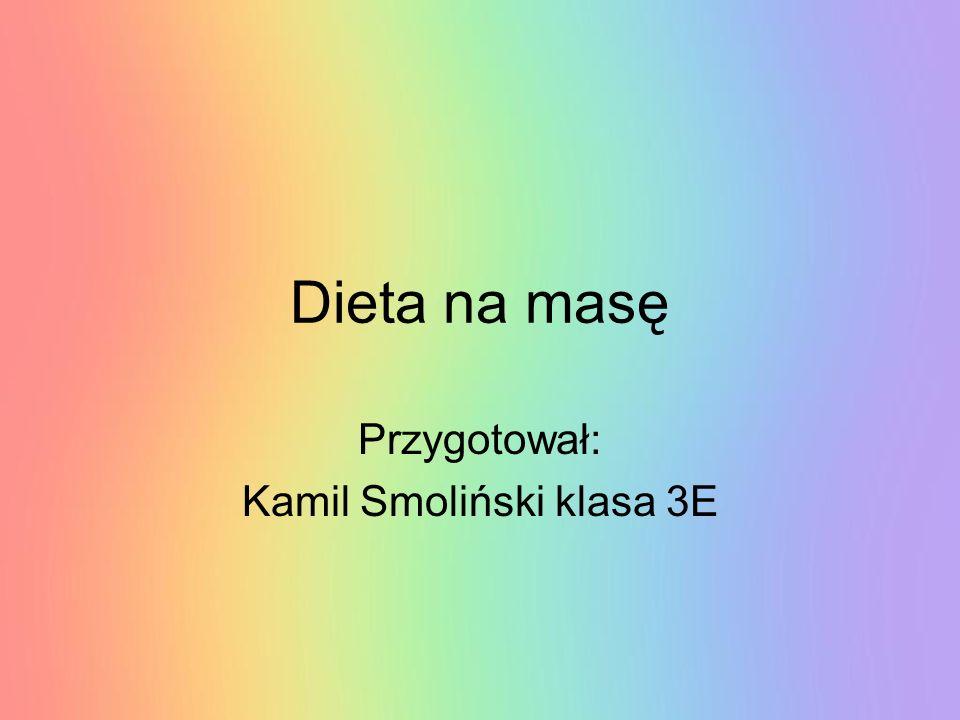 Dieta na masę Przygotował: Kamil Smoliński klasa 3E