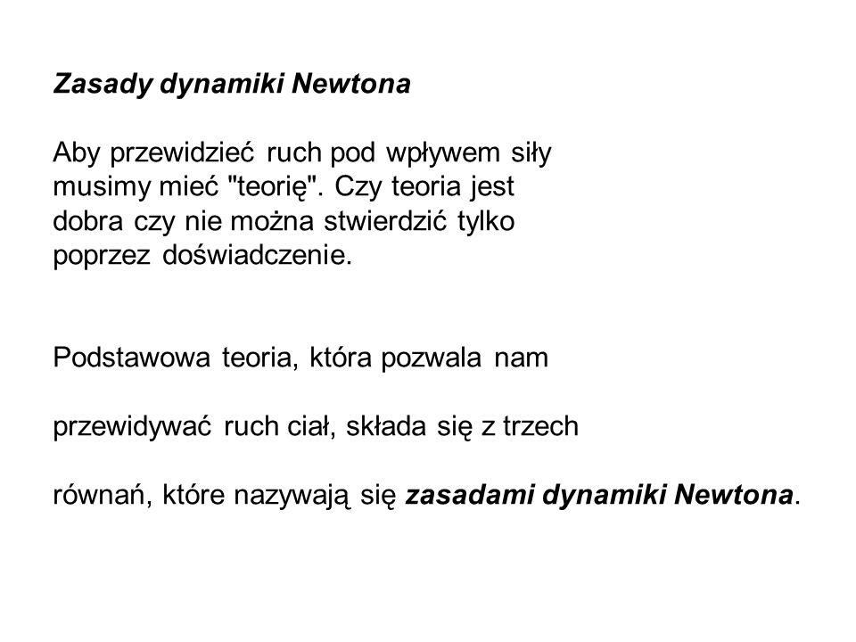 Zasady dynamiki Newtona Aby przewidzieć ruch pod wpływem siły musimy mieć