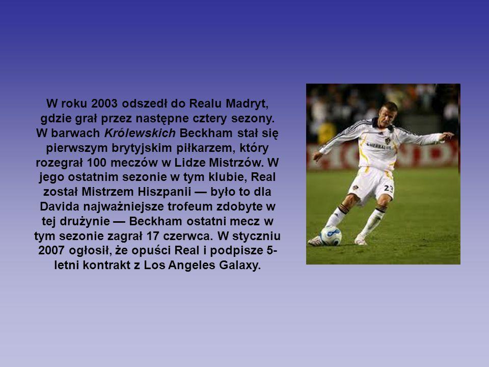 W roku 2003 odszedł do Realu Madryt, gdzie grał przez następne cztery sezony. W barwach Królewskich Beckham stał się pierwszym brytyjskim piłkarzem, k
