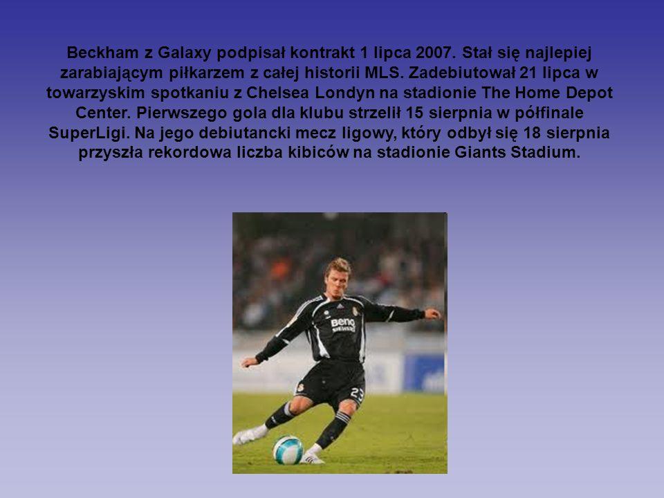 Beckham z Galaxy podpisał kontrakt 1 lipca 2007. Stał się najlepiej zarabiającym piłkarzem z całej historii MLS. Zadebiutował 21 lipca w towarzyskim s